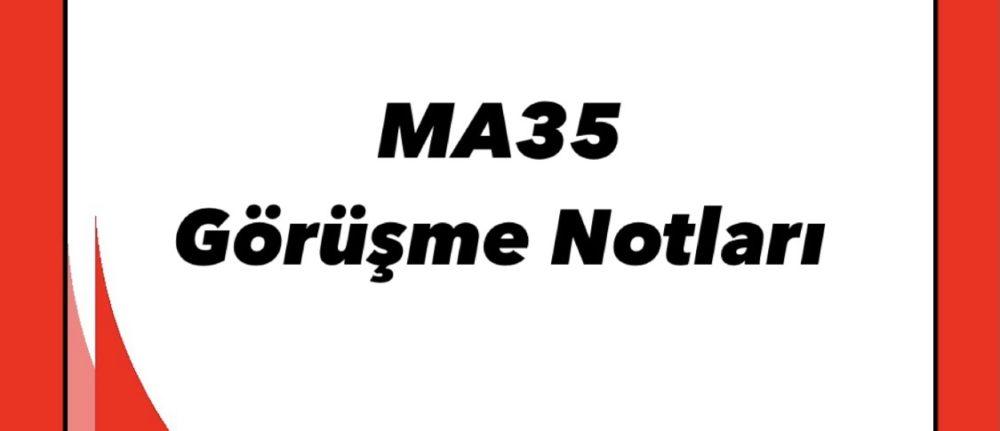 MA35 Görüşme Notları